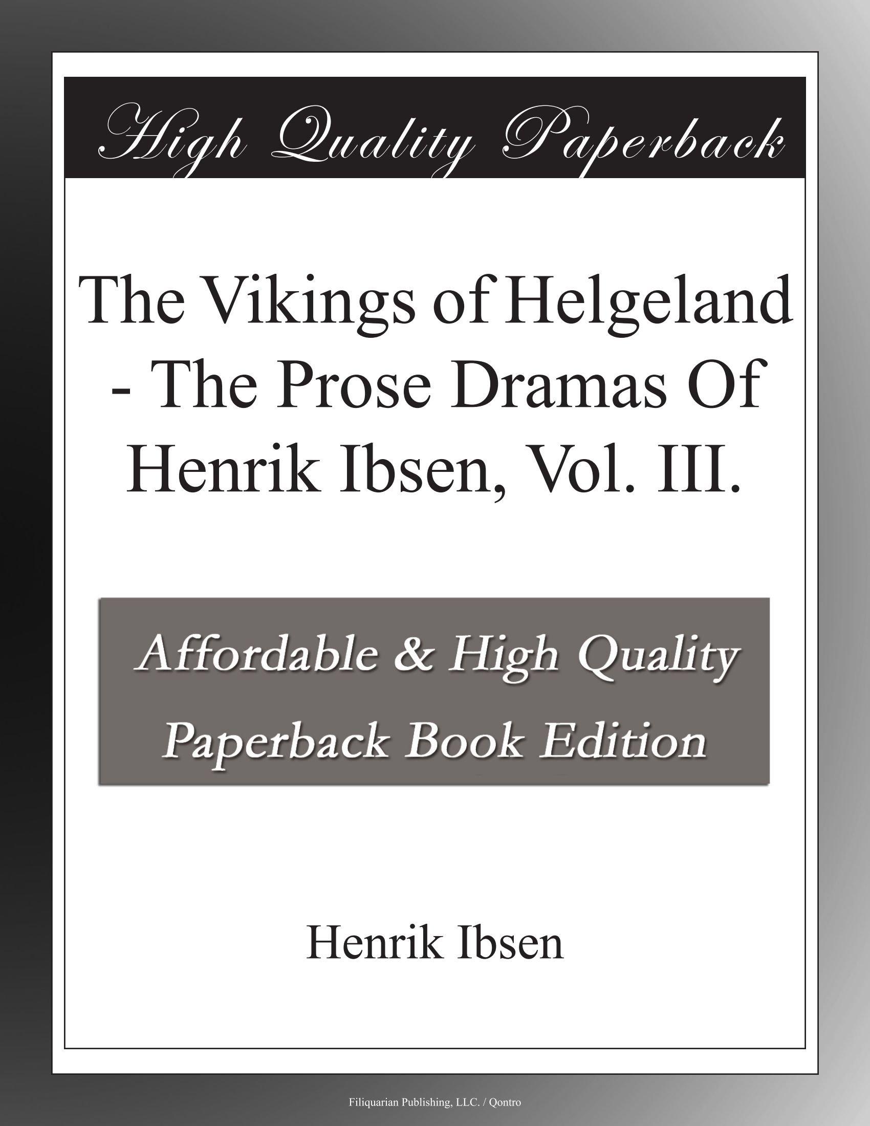 Download The Vikings of Helgeland - The Prose Dramas Of Henrik Ibsen, Vol. III. ebook