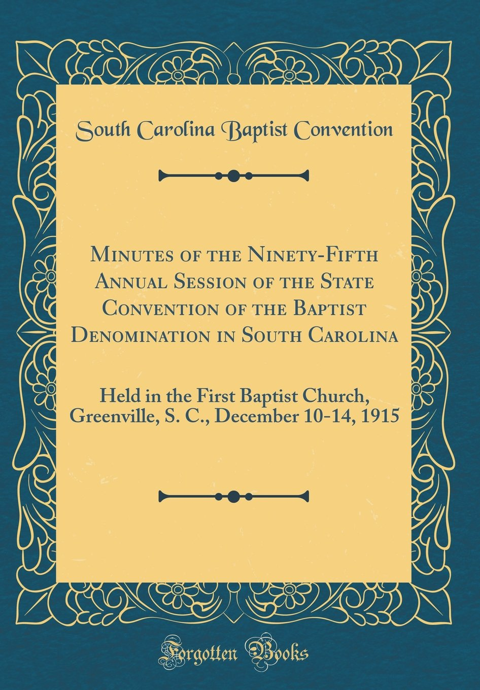 Minutes of the Ninety-Fifth Annual Session of the State Convention of the Baptist Denomination in South Carolina: Held in the First Baptist Church, ... S. C., December 10-14, 1915 (Classic Reprint) PDF