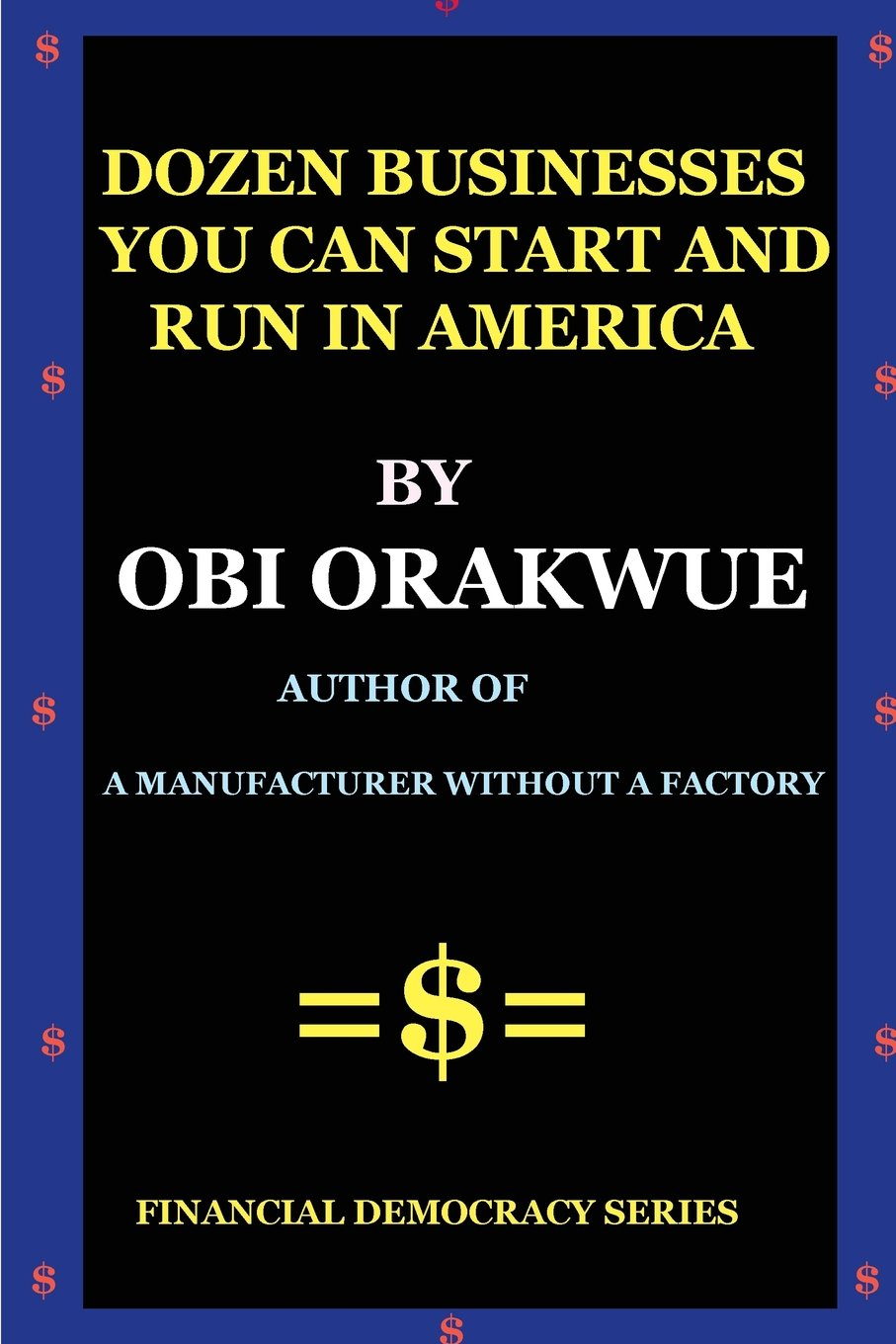 Dozen Businesses You Can Start And Run in America (Financial Democracy Series) (Volume 1) pdf epub