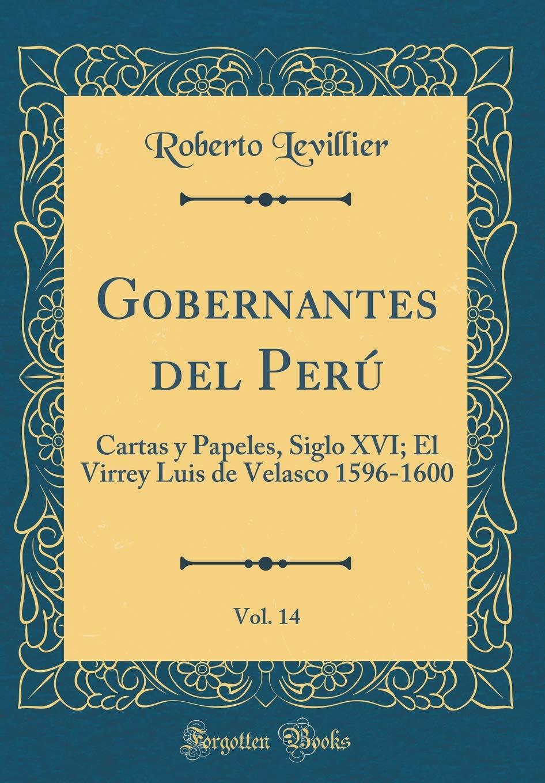 Gobernantes del Perú, Vol. 14: Cartas y Papeles, Siglo XVI ...