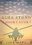 Luke Stone: A Short Story (A Luke Stone Spy Thriller)