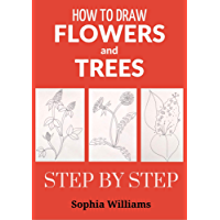 How to Draw Flowers and Trees: Easy Step-by-Step Drawing Tutorials For Kids, Adults and Beginners (English Edition)