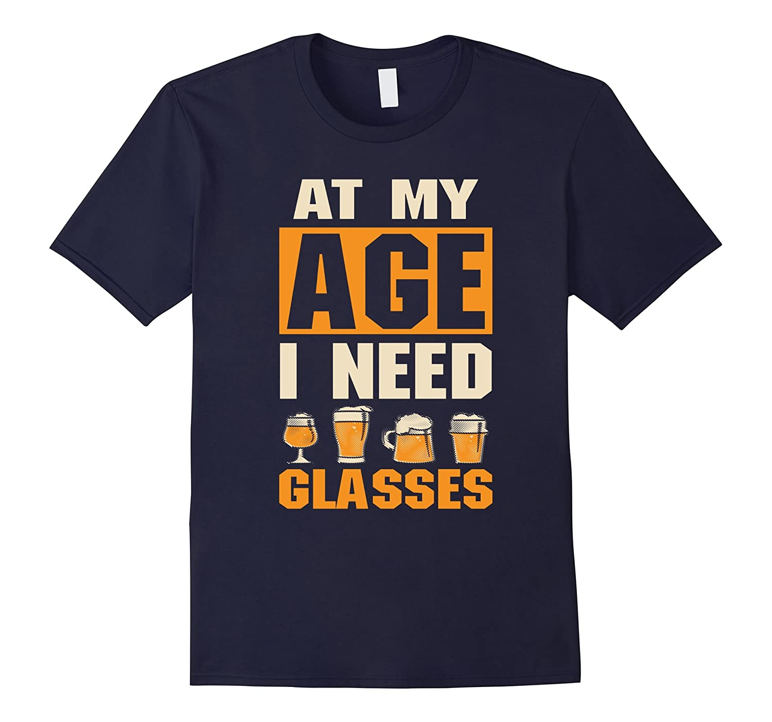 At My Age I Need Glasses Funny Beer Drinking T-Shirt-T-Shirt