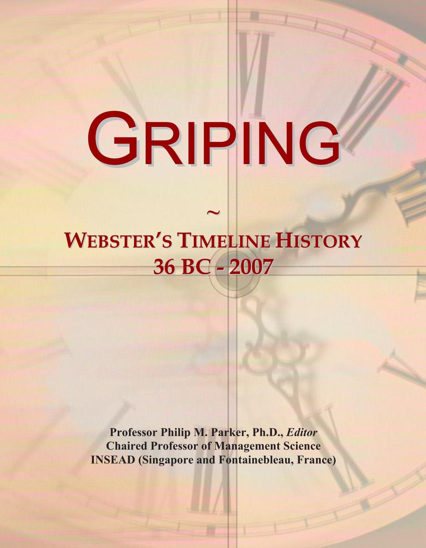 Download Griping: Webster's Timeline History, 36 BC - 2007 ebook