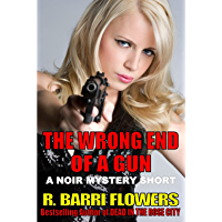 The Wrong End Of A Gun (A Noir Mystery Short)