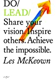 Do Lead: Share Your Vision, Inspire Others, Achieve the Impossible