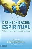 Desintoxicación espiritual: Vidas limpias en un mundo contaminado (Spanish Edition)
