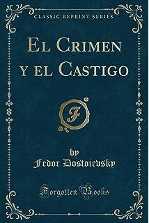 El Crimen y el Castigo (Classic Reprint) (Spanish Edition)