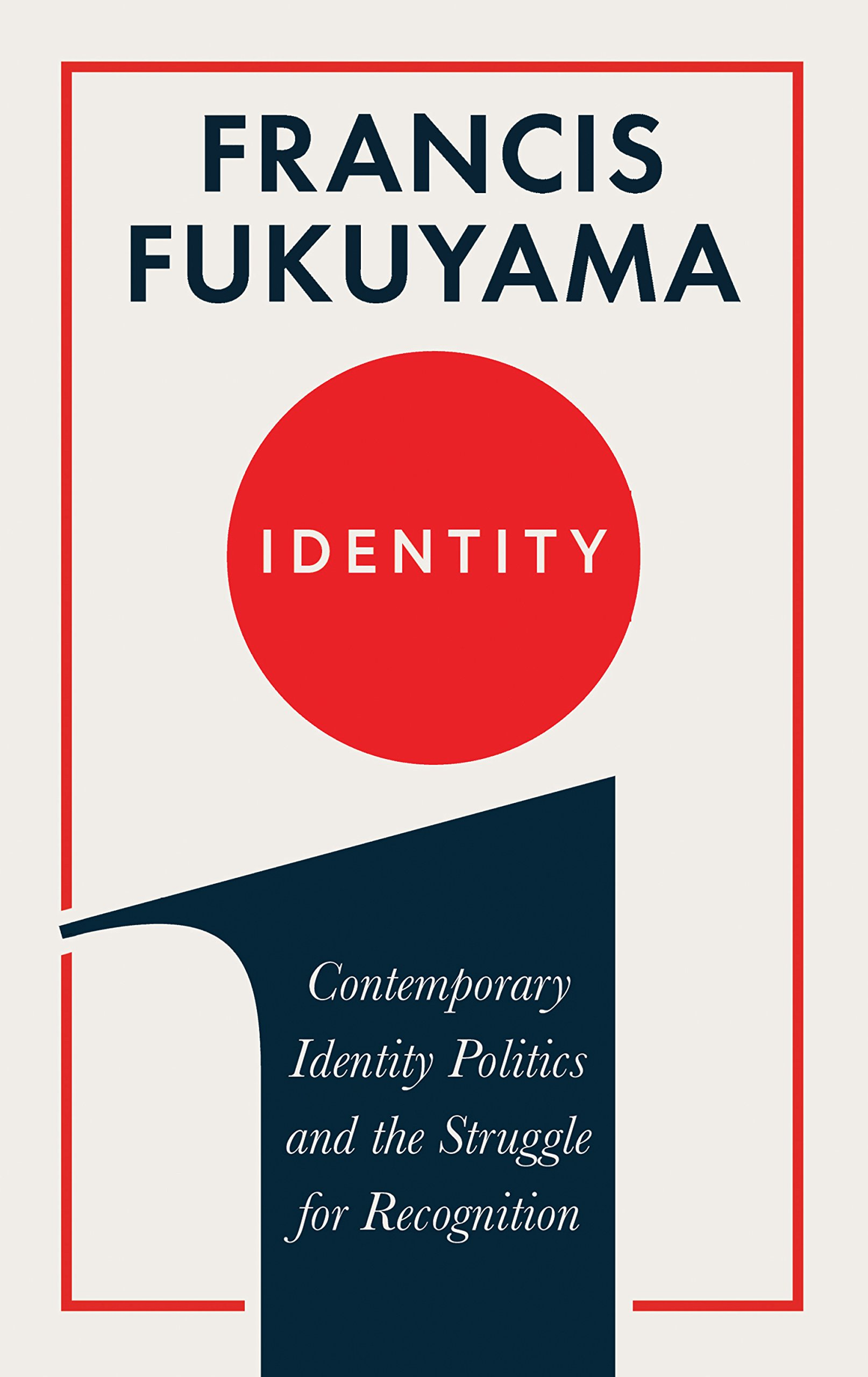 Image result for Identity: Contemporary Identity Politics and the Struggle for Recognition by Francis Fukuyama
