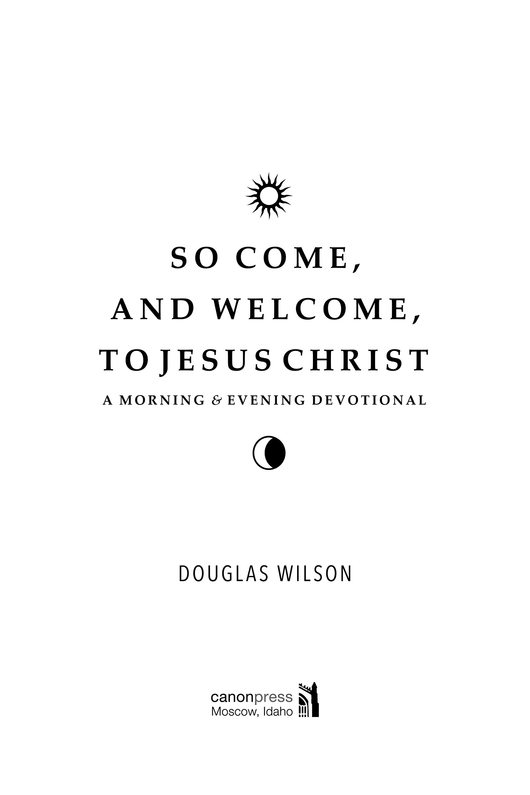 Soe And Welcome To Jesus Christ: A Morning And Evening Devotional:  Douglas Wilson: 9781944503826: Amazon: Books