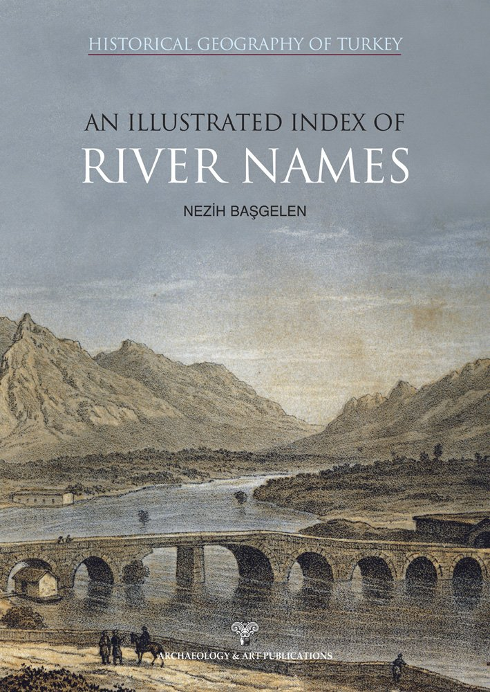 Read Online Historical Geography of Turkey an Illustrated Index of River Names PDF
