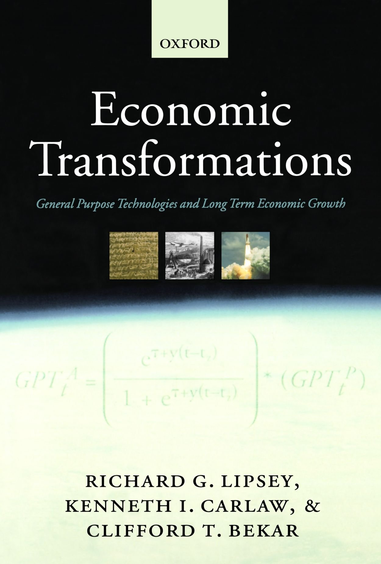 Economic Transformations: General Purpose Technologies and Long Term Economic Growth by Richard G Lipsey
