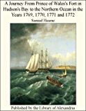 A Journey From Prince of Wales's Fort in Hudson's Bay to the Northern Ocean in the Years 1769, 1770, 1771 and 1776