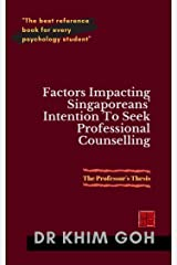 The Professor's Thesis: Factors Impacting Singaporeans' Intention To Seek Professional Counselling: NOT FOR SALE Kindle Edition
