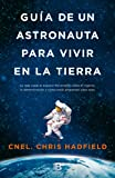 Guía de un astronauta para vivir en la tierra / An Astronaut's Guide to Life on Earth (Spanish Edition)