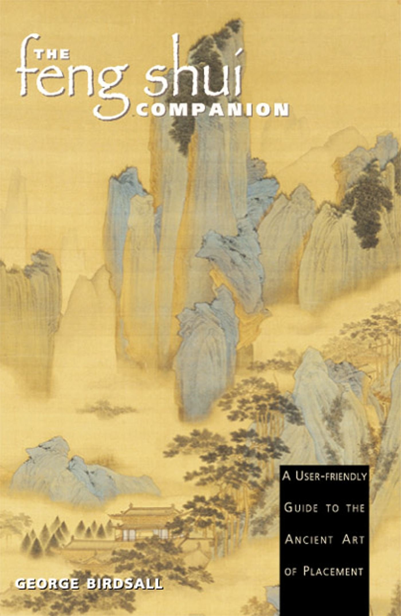 The Feng Shui Companion: A User-friendly Guide to the Ancient Art of Placement