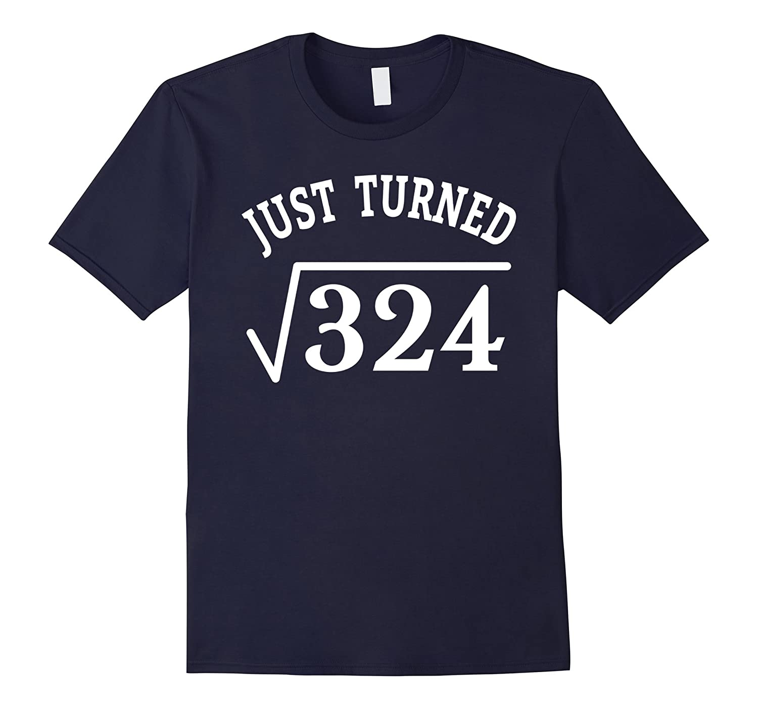 18 Years Old Just Turn Square Root 324 18th Birthday T-Shirt-PL
