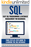 SQL: Easy SQL Programming & Database Management For Beginners, Your Step-By-Step Guide To Learning The SQL Database (SQL Series Book 1) (English Edition)