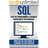 SQL: Easy SQL Programming & Database Management For Beginners, Your Step-By-Step Guide To Learning The SQL Database (SQL Seri
