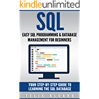 SQL: Easy SQL Programming & Database Management For Beginners, Your Step-By-Step Guide To Learning The SQL Database (SQL…