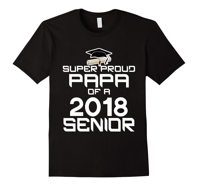 Mens Super Proud Papa of a 2018 Senior T-Shirt-4LVS
