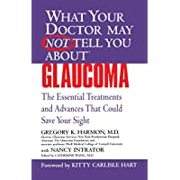 WHAT YOUR DOCTOR MAY NOT TELL YOU ABOUT (TM): GLAUCOMA: The Essential Treatments and Advances That Could Save Your Sight (What Your Doctor May Not Tell You About...(Paperback))
