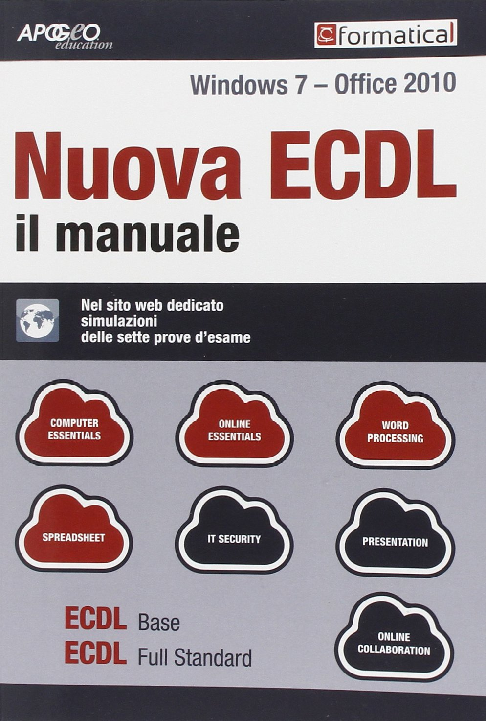 Nuova ECDL. Il manuale. Windows 7 Office 2010. Con aggiornamento online Copertina flessibile – 30 lug 2014 Formatica Apogeo Education 8891601705 Informatica