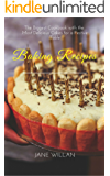 Baking Recipes: The Biggest Cookbook with the Most Delicious Cakes for a Festive Table