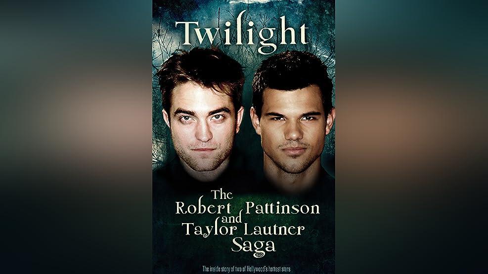 Twilight: The Robert Pattinson and Taylor Lautner Saga