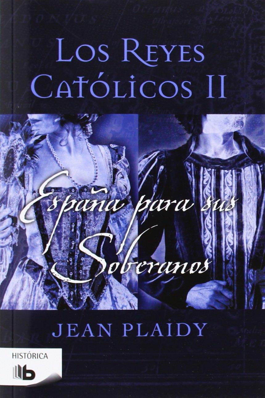 España para sus soberanos (Los Reyes Católicos 2): Amazon.es: Plaidy, Jean: Libros
