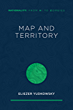 Map and Territory (Rationality: From AI to Zombies Book 1)