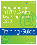 Training Guide Programming in HTML5 with JavaScript and CSS3 (MCSD): 70-480 (Microsoft Press Training Guide)