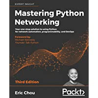 Mastering Python Networking: Your one-stop solution to using Python for network automation, programmability, and DevOps…
