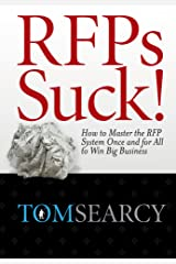 RFPs Suck! How to Master the RFP System Once and for All to Win Big Business Kindle Edition