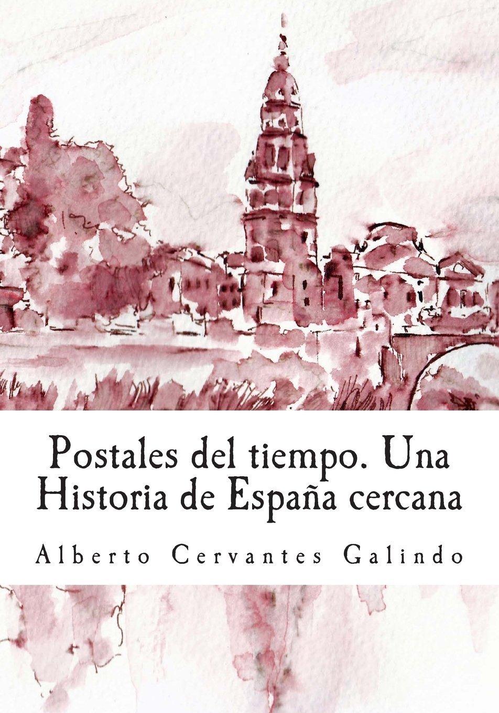 Postales del tiempo. Una Historia de España cercana de Alberto Cervantes Galindo 24 mar 2015 Tapa blanda: Amazon.es: Libros