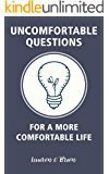 Uncomfortable Questions For a More Comfortable Life