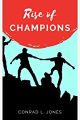 Rise Of Champions: How To Overcome The #1 Deadliest Mistake Which Keeps Anyone From Becoming The Champion God Has Called Them To Be Kindle Edition