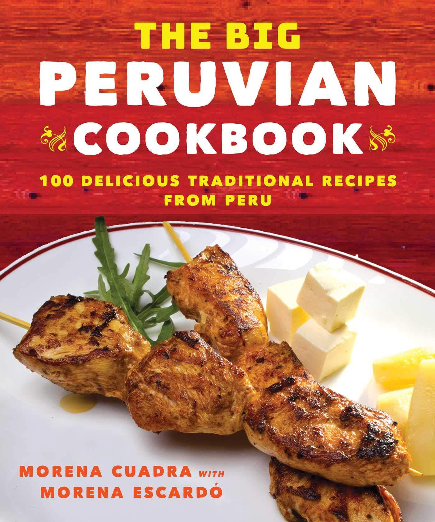 The Big Peruvian Cookbook  100 Delicious Traditional Recipes From Peru