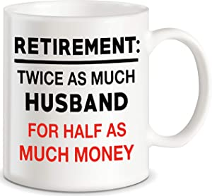 Retirement Gifts for Coworkers Boss Retirement Twice As Much Husband For Half As Much Money Novelty Gag Gift for Retired Husband Dad Senior Men Ceramic Coffee Mug Tea Cup For Christmas or Birthdays