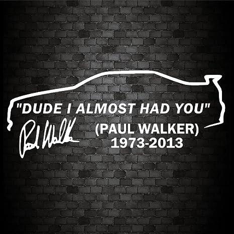 DUDE I ALMOST HAD YOU PAUL WALKER Car Window JDM Novelty Vinyl Decal Sticker v1
