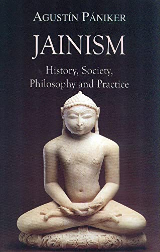 Jainism: History; Society; Philosophy and Practice
