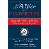 The Official Senate Report on CIA Torture: Committee Study of the Central Intelligence Agency?s Detention and Interrogation P