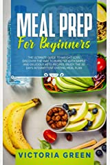 Meal Prep for Beginners: The Ultimate Guide to Weight Loss. Discover the Way to Burn Fat with Simple and Delicious Keto Recipes. Enjoy the 30 Days Intermittent Fasting Meal Plan. Hardcover
