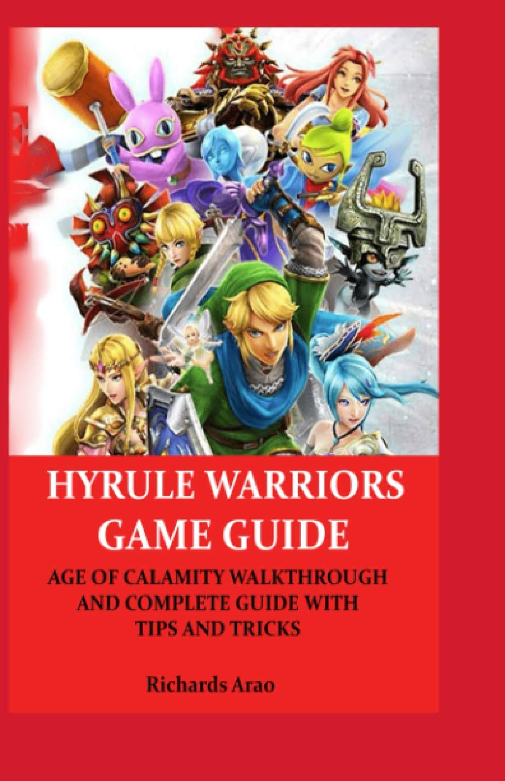 Hyrule Warriors Game Guide Age Of Calamity Walkthrough And Complete Guide With Tips And Tricks Arao Richards 9798582146582 Amazon Com Books