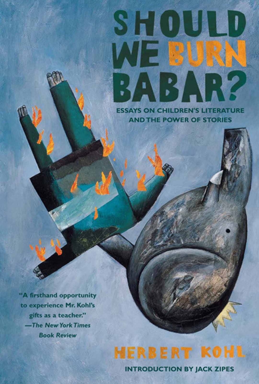 com should we burn babar essays on children s literature essays on children s literature and the power of stories 9781595581303 herbert r kohl jack david zipes books