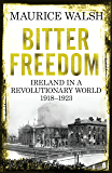 Bitter Freedom: Ireland In A Revolutionary World 1918-1923