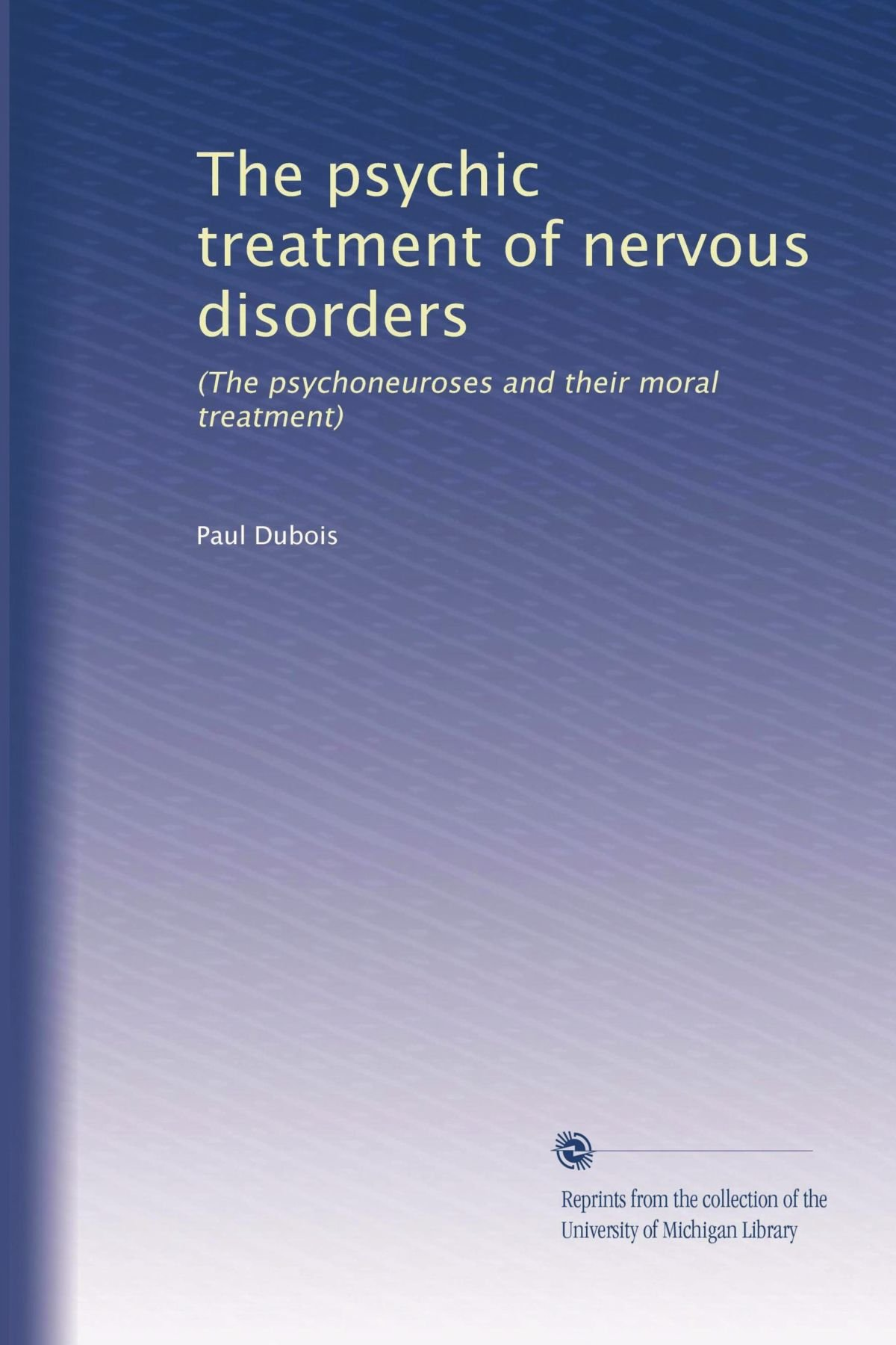 Download The psychic treatment of nervous disorders: (The psychoneuroses and their moral treatment) ebook