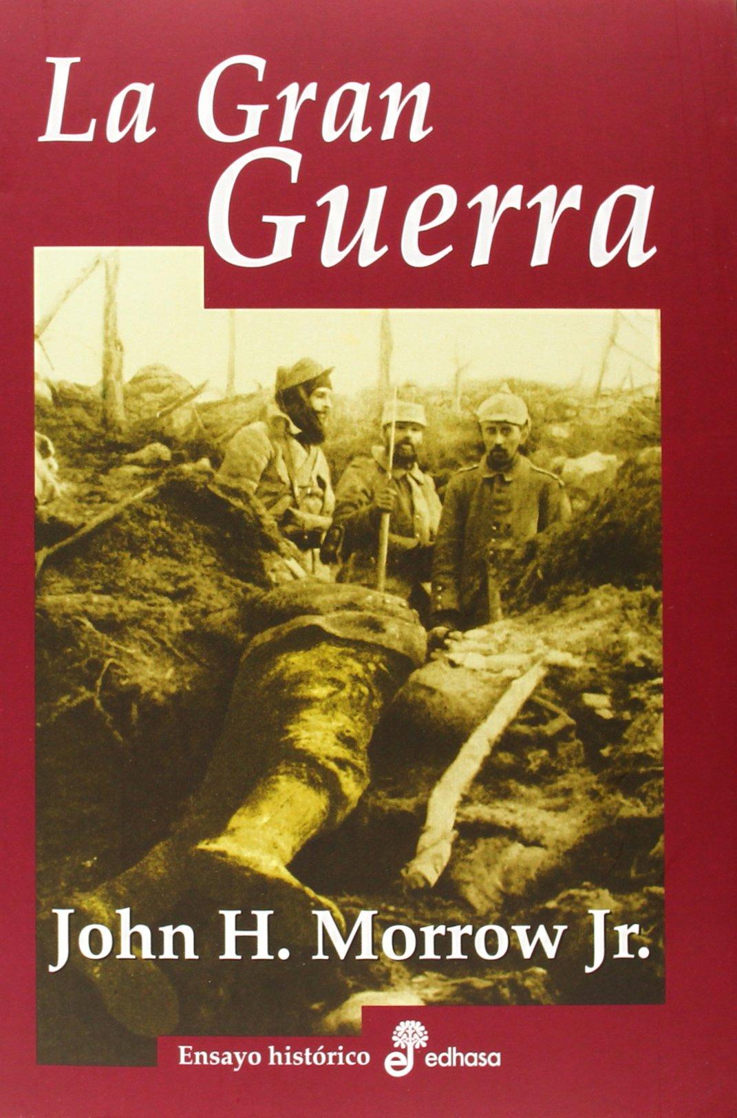 La gran guerra (Ensayo histórico): Amazon.es: Morrown, John H., León Gómez, David: Libros