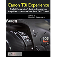 Canon T3i Experience - The Still Photographer's Guide to Operation and Image Creation With the Canon Rebel T3i / EOS… book cover