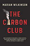 The Carbon Club: How a network of influential climate sceptics, politicians and business leaders fought to control…